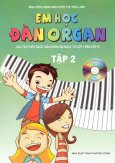 Em Học Đàn Organ - Tập 2 - Kèm 1 Đĩa CD (Bài Tập Theo Sách Giáo Khoa Âm Nhạc Từ Lớp 1 Đến Lớp 5)