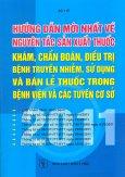 Hướng Dẫn Mới Nhất Về Nguyên Tắc Sản Xuất Thuốc Khám, Chẩn Đoán, Điều Trị Bệnh Truyền Nhiễm, Sử Dụng Và Bán Lẻ Thuốc Trong Bệnh Viện Và Các Tuyến Cơ Sở 2011