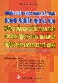 Hướng Dẫn Thực Hành Kế Toán Doanh Nghiệp Nhỏ Và Vừa - Hướng Dẫn Ghi Sổ Kế Toán Theo Các Hình Thức Kế Toán, Bài Tập Và Phương Pháp Lập Báo Cáo Tài Chính 2011