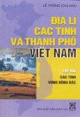 Địa Lí Các Tỉnh Và Thành Phố Việt Nam - Tập 2: Các Tỉnh Vùng Đông Bắc