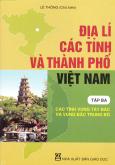 Địa Lí Các Tỉnh Và Thành Phố Việt Nam - Tập 3: Các Tỉnh Vùng Tây Bắc Và Vùng Bắc Trung Bộ