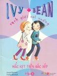 Ivy + Bean - Rạch Giời Rơi Xuống - Tập 4: Mắc Kẹt Trên Gác Xép