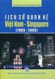 Lịch Sử Quan Hệ Việt Nam - Singapore (1965 - 2005)