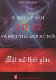 Mật Mã Thời Gian - Bí Mật Về Năm 2012 Và Một Thế Giới Kỷ Mới