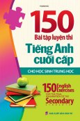 150 Bài Tập Luyện Thi Tiếng Anh Cuối Cấp Cho Học Sinh Trung Học