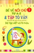Bé Tập Viết Và Tô Màu Dành Cho Mẫu Giáo Và Học Sinh Lớp 1 - Tập 7: Bé Vẽ Nối Chữ Từ A-Z & Tập Tô Vần