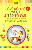 Bé Tập Viết Và Tô Màu Dành Cho Mẫu Giáo Và Học Sinh Lớp 1 - Tập 9: Bé Vẽ Nối Chữ Từ A-Y & Tập Tô Vần