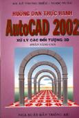 Hướng dẫn thực hành AutoCad 2002 - Xử lý các Đối tượng 3D