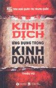 Kinh Dịch Ứng Dụng Trong Kinh Doanh - Tinh Hoa Quản Trị Trung Quốc