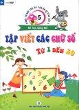 Hành Trang Cho Bé Chuẩn Bị Vào Lớp 1 - Bé Học Cùng Thỏ - Tập 5: Tập Viết Các Chữ Số Từ 1 Đến 20