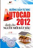 Hướng Dẫn Tự Học Autocad 2012 Dành Cho Người Mới Bắt Đầu (Kèm CD)