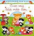 Nhà Khám Phá Nhỏ - Cuộc Sống Của Mèo Con