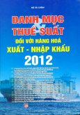 Danh Mục Thuế Suất Đối Với Hàng Hóa Xuất - Nhập Khẩu 2012