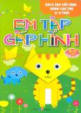Sách Dạy Gấp Hình Dành Cho Trẻ 3-6 Tuổi - Em Tập Gấp Hình (3-4 Tuổi - Quyển Cơ Bản)