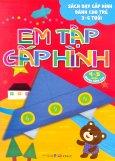 Sách Dạy Gấp Hình Dành Cho Trẻ 3-6 Tuổi - Em Tập Gấp Hình (4-5 Tuổi - Quyển Nâng Cao)
