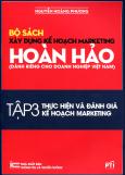 Bộ Sách Xây Dựng Kế Hoạch Marketing Hoàn Hảo (Dành Riêng Cho Doanh Nghiệp Việt Nam) - Tập 3: Thực Hiện Và Đánh Giá Kế Hoạch Marketing