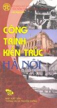 Bộ Sách Kỷ Niệm 1000 Năm Thăng Long - Hà Nội - Công Trình Kiến Trúc Hà Nội (Song Ngữ Việt - Anh)