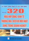 Kỹ Thuật Soạn Thảo & Ký Kết Hợp Đồng - Tuyển Tập: 320 Mẫu Hợp Đồng, Kinh Tế, Thương Mại, Dịch Vụ Mới Nhất Dùng Trong Doanh Nghiệp
