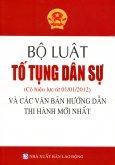 Bộ Luật Tố Tụng Dân Sự Và Các Văn Bản Hướng Dẫn Thi Hành Mới Nhất (Có Hiệu Lực Từ 01/01/2012)