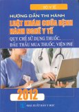 Hướng Dẫn Thi Hành Luật Khám Chữa Bệnh, Hành Nghề Y Tế - Quy Chế Sử Dụng Thuốc, Đấu Thầu Mua Thuốc, Viện Phí 2012