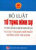 Bộ Luật Tố Tụng Hình Sự Của Nước Cộng Hòa Xã Hội Chủ Nghĩa Việt Nam Và Các Văn Bản Mới Nhất Hướng Dẫn Thi Hành