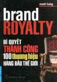 Brand Royalty - Bí Quyết Thành Công 100 Thương Hiệu Hàng Đầu Thế Giới
