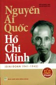 Nguyễn Ái Quốc - Hồ Chí Minh (Giai Đoạn 1941 - 1945)