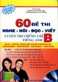 60 Đề Thi Nghe  -  Nói - Đọc - Viết: Luyện Thi Chứng Chỉ B Tiếng Anh (Kèm 1 CD)