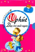 10 Phút Dạy Trẻ Mỗi Ngày - Dành Cho Trẻ Từ 2-6 Tuổi (Tập 1)