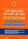 Luật Ngân Hàng Nhà Nước Việt Nam - Luật Các Tổ Chức Tín Dụng - Luật Bảo Hiểm Tiền Gửi - Luật Phòng, Chống Rửa Tiền