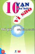 10 Vạn Câu Hỏi Vì Sao - Thế Giới Xung Quanh Những Điều Em Chưa Biết