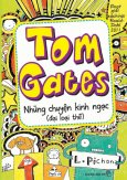 Tom Gates - Tập 3: Những Chuyện Kinh Ngạc (Đại Loại Thế)