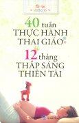 40 Tuần Thực Hành Thai Giáo - 12 Tháng Thắp Sáng Thiên Tài
