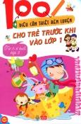 100 Điều Cần Thiết Rèn Luyện Cho Trẻ Trước Khi Vào Lớp 1 (Từ 2-6 Tuổi) - Tập 2