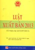 Luật Xuất Bản 2013 (Có Hiệu Lực Từ 01/07/2013)