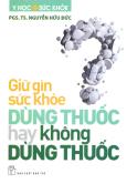 Giữ Gìn Sức Khỏe: Dùng Thuốc Hay Không Dùng Thuốc?