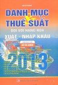 Danh Mục & Thuế Suất Đối Với Hàng Hóa Xuất - Nhập Khẩu 2013