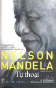 Tự Thoại - Những Ghi Chép Cá Nhân Và Tư Liệu Chưa Từng Được Công Bố Của Nelson Mandela