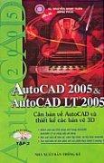 AutoCAD 2005 & AutoCAD LT 2005 -Tập 2: Căn bản về AutoCAD và Thiết kế các bản vẽ 3D