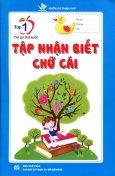 Tập Nhận Biết Chữ Cái  - Tập 1 (Trẻ Từ 5-6 Tuổi)