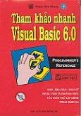 Tham Khảo Nhanh Visual Basic 6.0 (Hàm - Khai Báo - Toán Tử - Thuộc Tính Và Phương Thức Của Ngôn Ngữ Lập Trình Visual Basic 6.0) - Ấn Bản Dành Cho Sinh Viên