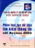 Tạo Và Quản Lý Cơ Sở Dữ Liệu Với Office 2003: Phân Loại, Lọc Dữ Liệu, Tìm Kiếm Thông Tin Với Access 2003 (Tủ Sách Tin Học)