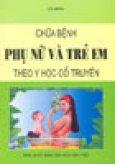 Chữa Bệnh Phụ Nữ Và Trẻ Em Theo Y Học Cổ Truyền