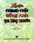 Luyện Nghe - Nói Tiếng Anh Qua Băng Cassette