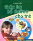 Thức Ăn Bổ Dưỡng Cho Trẻ - Tập 1