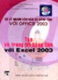 Xử Lý Nhanh Văn Bản Và Bảng Tính Với Office 2003: Tạo Và Trang Trí Bảng Tính Với Excel 2003 (Tủ Sách Tin Học)