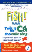 Fish! Triết Lý Chợ Cá Cho Cuộc Sống - Tập 1: Thay Đổi Cách Nhìn Và Thái Độ Sống