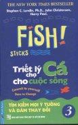 Fish! Sticks - Triết Lý Chợ Cá Cho Cuộc Sống - Tập 3: Tìm Kiếm Mọi Ý Tưởng Và Dám Thay Đổi