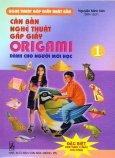Căn Bản Nghệ Thuật Gấp Giấy Origami Dành Cho Người Mới Học - Tập 1