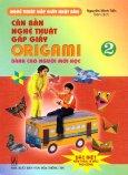 Căn Bản Nghệ Thuật Gấp Giấy Origami Dành Cho Người Mới Học - Tập 2